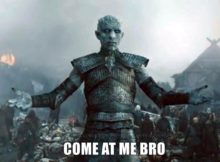 come at me bro game of thrones night king